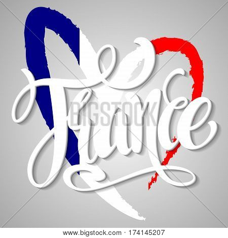 Handwritten France. Calligraphic vector text. Flag of France in the form of heart. Hand written France poster.