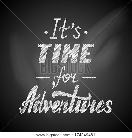It's time for adventures life style inspiration quotes lettering. Motivational quote typography. Calligraphy graphic design sign element. Vector Hand written style Quote design letter element. Family life, t-shirt design
