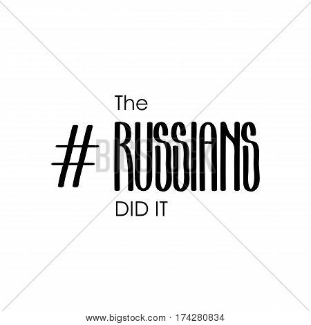 The russians did it. Trendy humorous stereotyped phrase and popular hashtag. Vector design isolated on white background