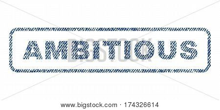 Ambitious text textile seal stamp watermark. Blue jeans fabric vectorized texture. Vector tag inside rounded rectangular banner. Rubber emblem with fiber textile structure.