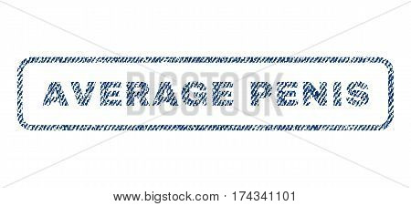 Average Penis text textile seal stamp watermark. Blue jeans fabric vectorized texture. Vector caption inside rounded rectangular banner. Rubber emblem with fiber textile structure.