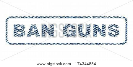 Ban Guns text textile seal stamp watermark. Blue jeans fabric vectorized texture. Vector tag inside rounded rectangular banner. Rubber sticker with fiber textile structure.