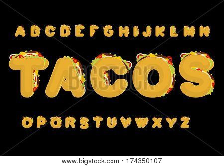 Tacos Alphabet. Taco Font. Mexican Fast Food Abc. Traditional Mexico Meal Letter