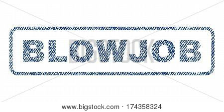 Blowjob text textile seal stamp watermark. Blue jeans fabric vectorized texture. Vector tag inside rounded rectangular shape. Rubber sign with fiber textile structure.