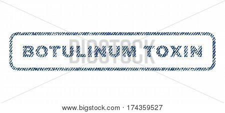 Botulinum Toxin text textile seal stamp watermark. Blue jeans fabric vectorized texture. Vector caption inside rounded rectangular banner. Rubber emblem with fiber textile structure.