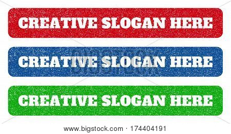 Colored rubber seal stamps with Creative Slogan Here text hole. Vector tag inside rounded rectangular shape. Grunge design and dirty texture for watermark labels. Blue, green, red scratched sign.