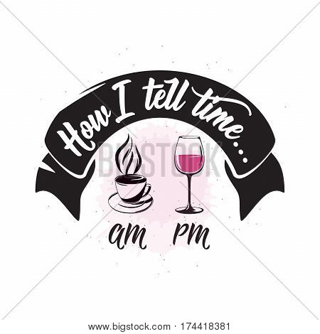Vector illustration of drink related typographic quote. Wine old logo design. Alcohol background printable. Vintage kitchen print element with wineglass, cup of coffee, ribbon on grunge background