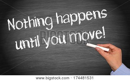 Nothing happens until you move - chalkboard with text