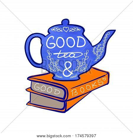 'Good tea and good books' handwritten letters on teapot and hand drawn doodle books isolated on white