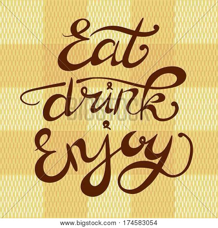 'Eat Drink Enjoy' VECTOR hand drawn letters on textile checkered background, background tempalte