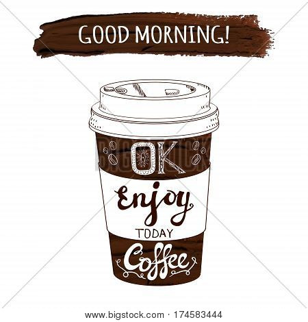 Hand drawn stylized VECTOR coffee cup and paint stroke with handwritten letters: 'Good morning enjoy today'