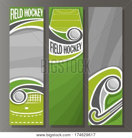 Vector Vertical Banners for Field Hockey: 3 template for title text on field hockey theme, stick hitting ball, sport court with flying ball, abstract vertical banner for advertising on grey background