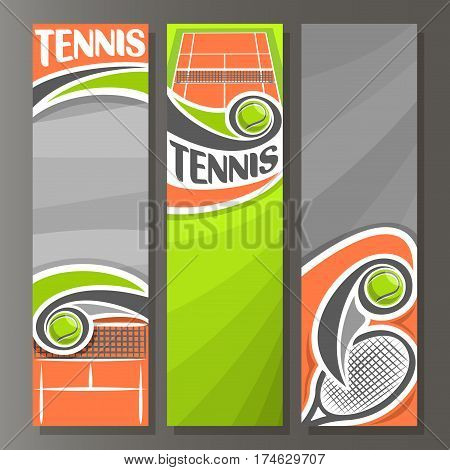 Vector Vertical Banners for Tennis: 3 template for title text on lawn tennis theme, clay sporting court with net, racket, green flying ball, abstract vertical banner for advertising on grey background