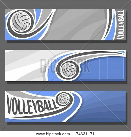 Vector set horizontal Banners for Volleyball: 3 cartoon covers for title text on volleyball theme, blue sporting court with fly ball, abstract simple headers banner for inscriptions on grey background