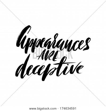 Appearances are deceptive. Hand drawn lettering proverb. Vector typography design. Handwritten inscription