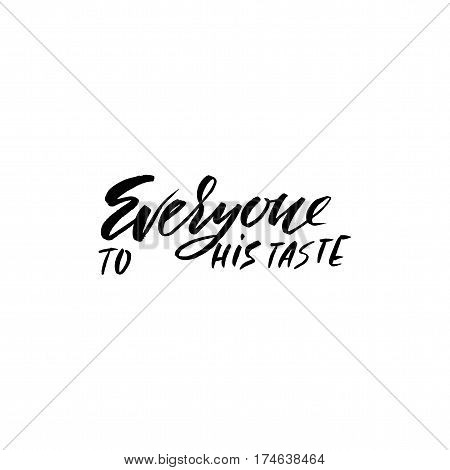 Everyone to his taste. Hand drawn lettering proverb. Vector typography design. Handwritten inscription