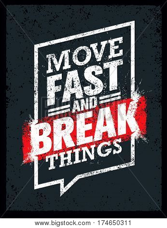 Move Fast And Break Things. Creative Motivation Quote. Vector Outstanding Grunge Typography Poster Concept.