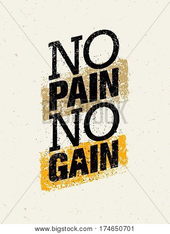 No Pain No Gain. Workout and Fitness Motivation Quote. Creative Vector Typography Grunge Poster Concept.