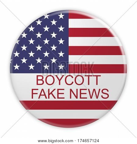 USA Media Concept Badge: Boycott Fake News Button With US Flag 3d illustration on white background