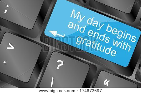 My Day Begins And Ends With Gratuide.  Computer Keyboard Keys. Inspirational Motivational Quote.