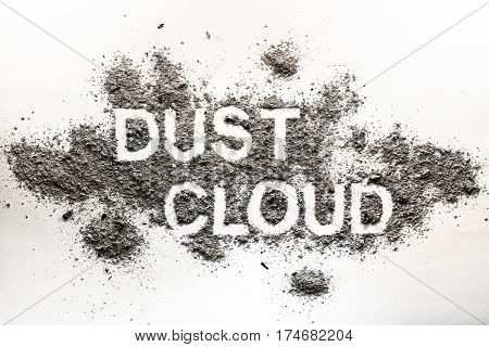 Word dust cloud written in accumulated dust filth dirt ash sand pile as dirty grime messy hygiene dusting filthy cleaning grey abstract texture concept background