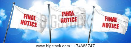 Final notice sign, 3D rendering, triple flags