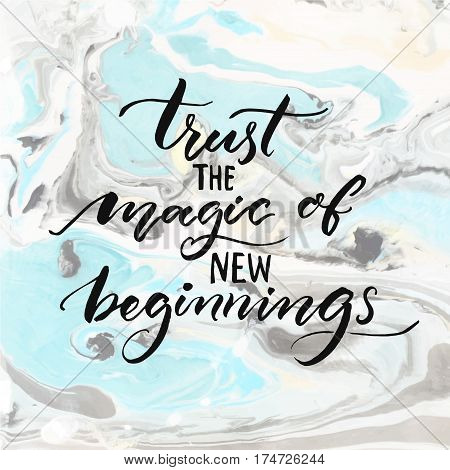 Trust the magic of new beginnings. Inspiration quote, modern calligraphy vector saying. Phrase about challenges and starts.