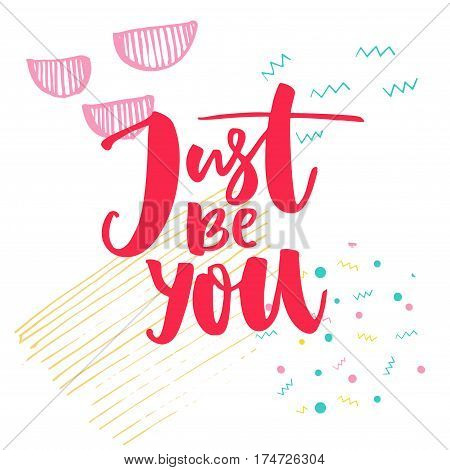 Just be you. Inspirational saying at white background with hand marks