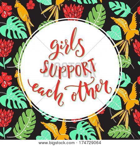 Girls support each other, Feminism quote handwritten on tropical background with parrots and palm leaves.
