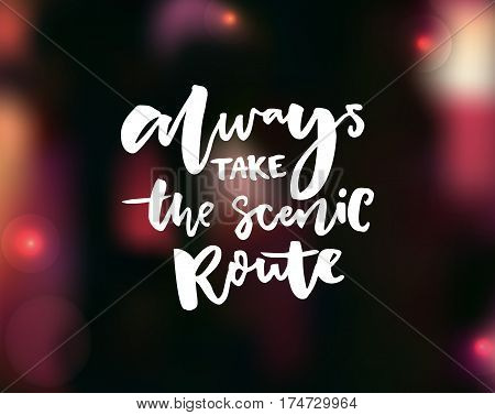 Always take the scenic route. Inspirational quote on dark blurred background with warm pink and yellow lights.