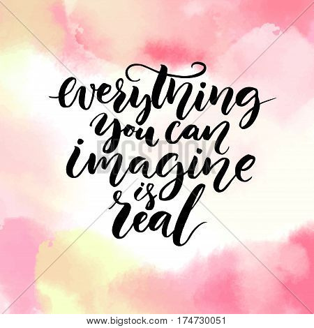 Everything you can imagine is real. Inspiration saying about life, calligraphy at pink watercolor texture. Vector design for cards and motivational posters. Positive quote