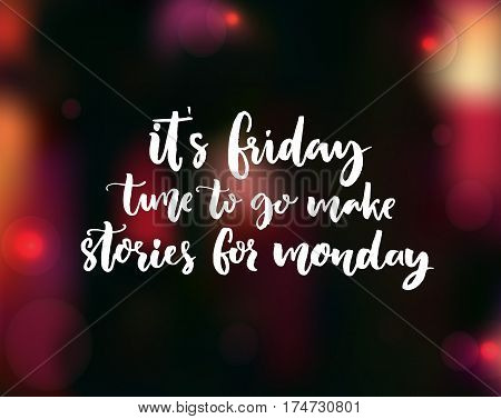 It's Friday, time to go make stories for Monday. Funny phrase about week end for social media.