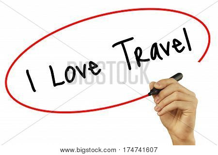 Man Hand Writing  I Love Travel With Black Marker On Visual Screen. Isolated On Background. Business