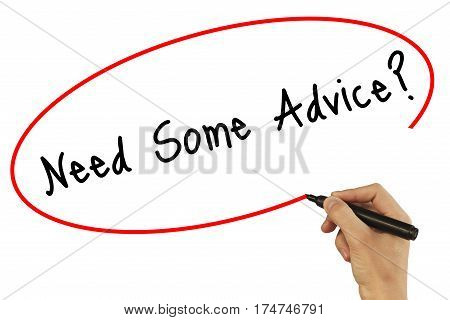 Man Hand Writing Need Some Advice? With Black Marker On Visual Screen. Isolated On White. Business,