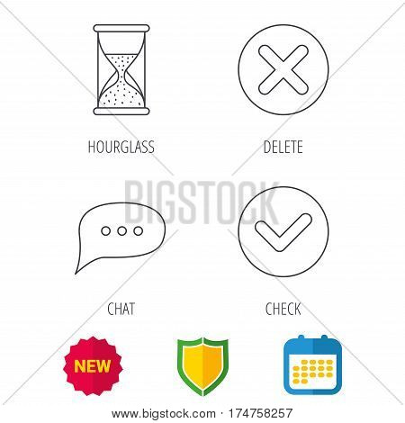 Chat speech bubble, hourglass and check icons. Delete, remove and tick linear signs. Shield protection, calendar and new tag web icons. Vector