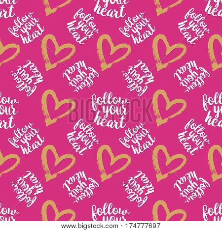 Seamless Pattern from Golden Hearts with lettering Follow your Heart on Pink Background. Hand drawn abstract pattern. May used for Paper Print, Fabric Print. Vector illustration
