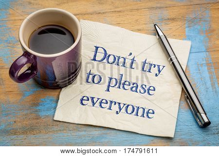 Do not try to please everyone advice - handwriting on a napkin with a cup of espresso coffee