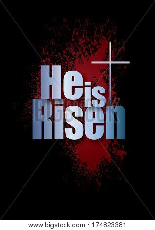 Graphic composition of He Is Risen message against dramatic black background and spatter of sacrificial blood. Art is suitable for dramatic greeting card proclamation and general holiday layouts.