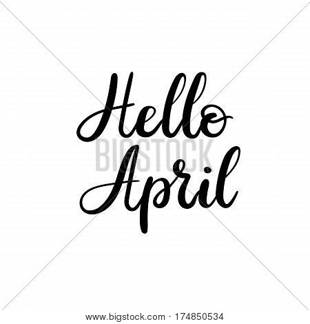 Hello April hand lettering inscription. Modern calligraphy greeting card. Hand drawn text isolated on white background. Vector illustration.