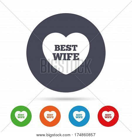 Best wife sign icon. Heart love symbol. Round colourful buttons with flat icons. Vector