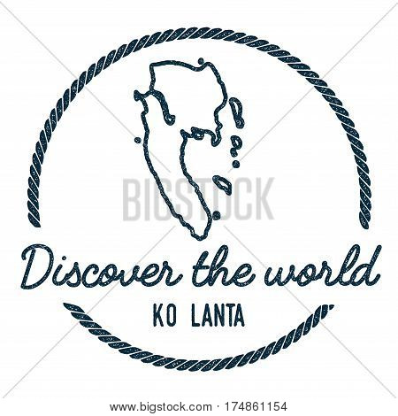 Ko Lanta Map Outline. Vintage Discover The World Rubber Stamp With Island Map. Hipster Style Nautica