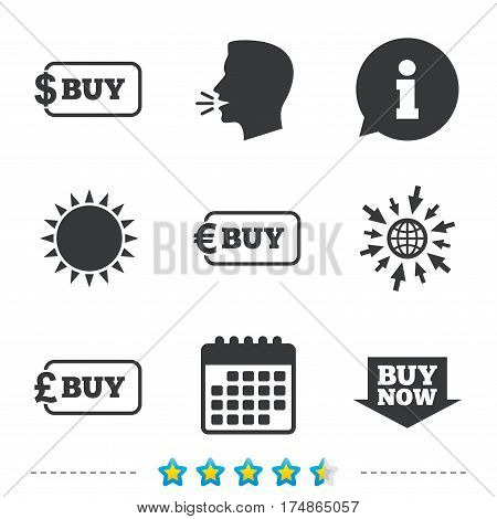 Buy now arrow icon. Online shopping signs. Dollar, euro and pound money currency symbols. Information, go to web and calendar icons. Sun and loud speak symbol. Vector