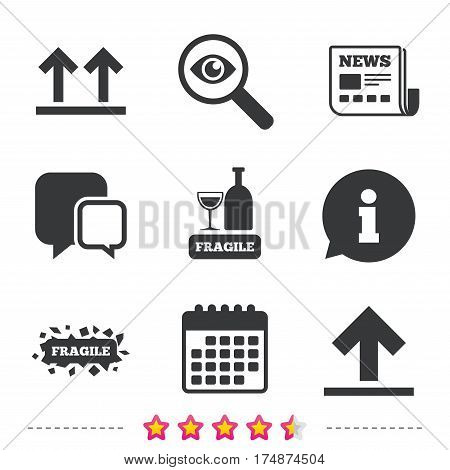 Fragile icons. Delicate package delivery signs. This side up arrows symbol. Newspaper, information and calendar icons. Investigate magnifier, chat symbol. Vector