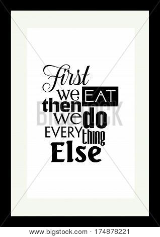 Food quote. Typographic food quotes for the menu. First we eat then we do everything else.