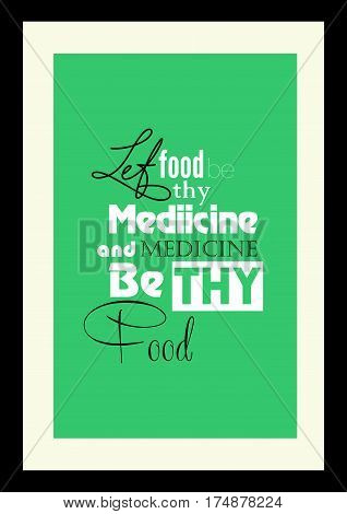 Food quote. Typographic food quotes for the menu. Let food thy medicine and medicine be thy food.