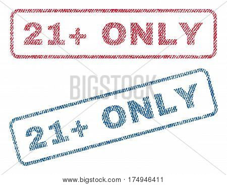 21 Plus Only text textile seal stamp watermarks. Blue red fabric vectorized texture. Vector caption inside rounded rectangular banner. Rubber sticker with fiber textile structure.
