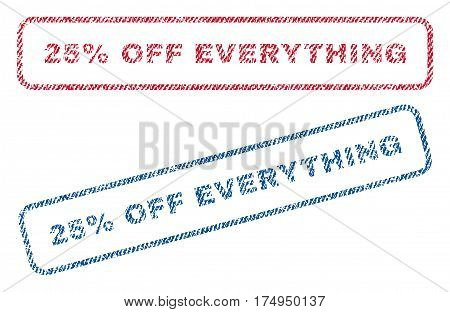 25 Percent Off Everything text textile seal stamp watermarks. Blue red fabric vectorized texture. Vector caption inside rounded rectangular shape. Rubber sign with fiber textile structure.