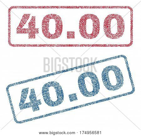 40.00 text textile seal stamp watermarks. Blue red fabric vectorized texture. Vector tag inside rounded rectangular shape. Rubber sticker with fiber textile structure.