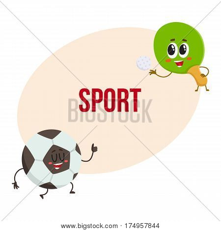Funny ping pong, table tennis racket and football ball characters with human faces, sport games, cartoon vector illustration with place for text. Ping pong racket and football ball characters