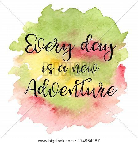 Inspirational quote Every day is a new Adventure on different colored watercolor strokes background. Modern calligraphy text. Vector illustration for posters, t-shirts and cards